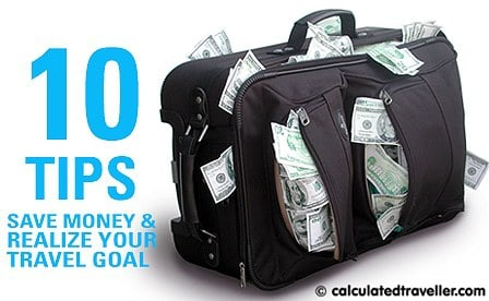 10 Tips to Save Money & Realize your Travel Goal