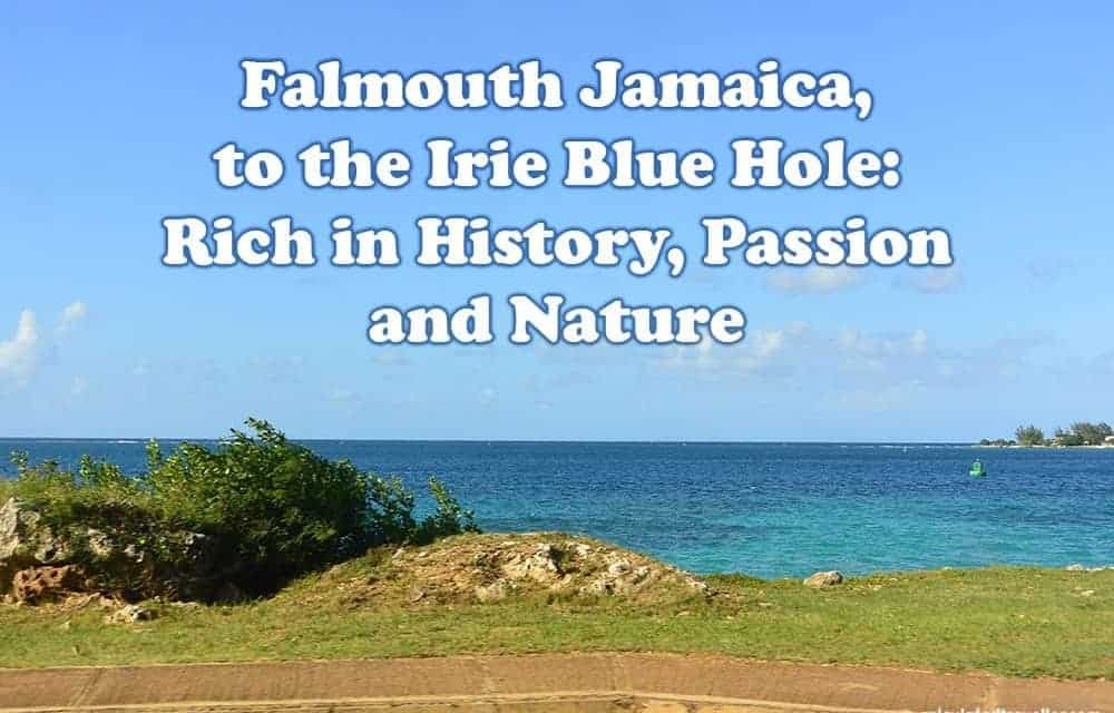 "Falmouth Jamaica, to the Irie Blue Hole: Rich in History, Passion and Nature (aka, ""Bush"")"