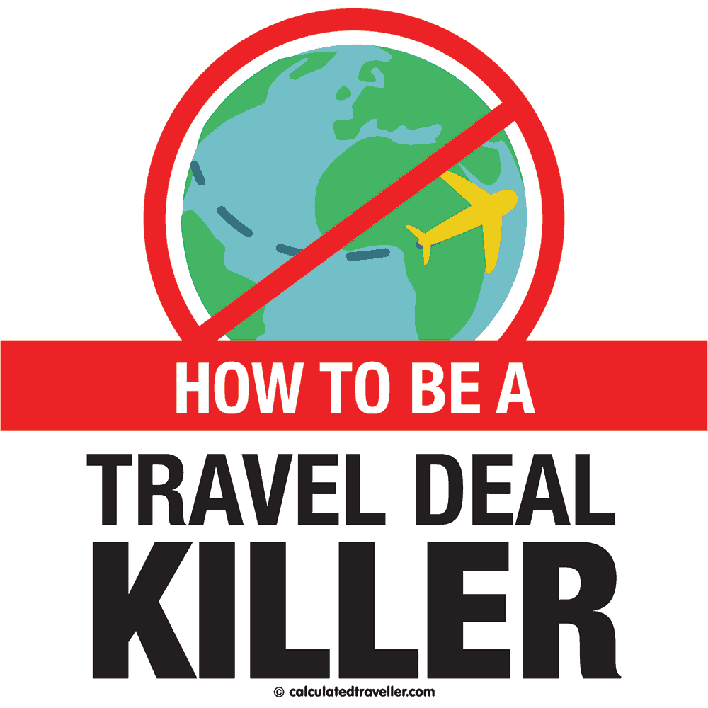 How to be a Travel Deal Killer Calculated Traveller
