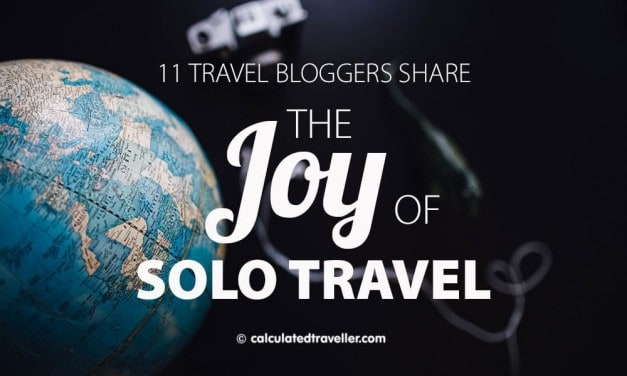 11 Travel Bloggers Share The Joy of Solo Travel