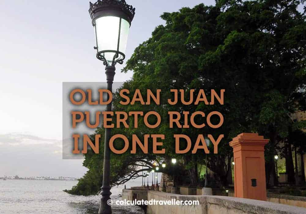 One Day in Old San Juan, Puerto Rico - Calculated Traveller