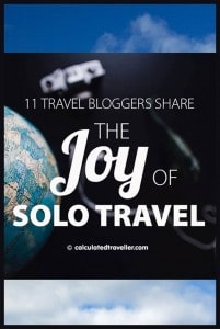 11 Travel Bloggers Share The Joy of Solo Travel - Calculated Traveller