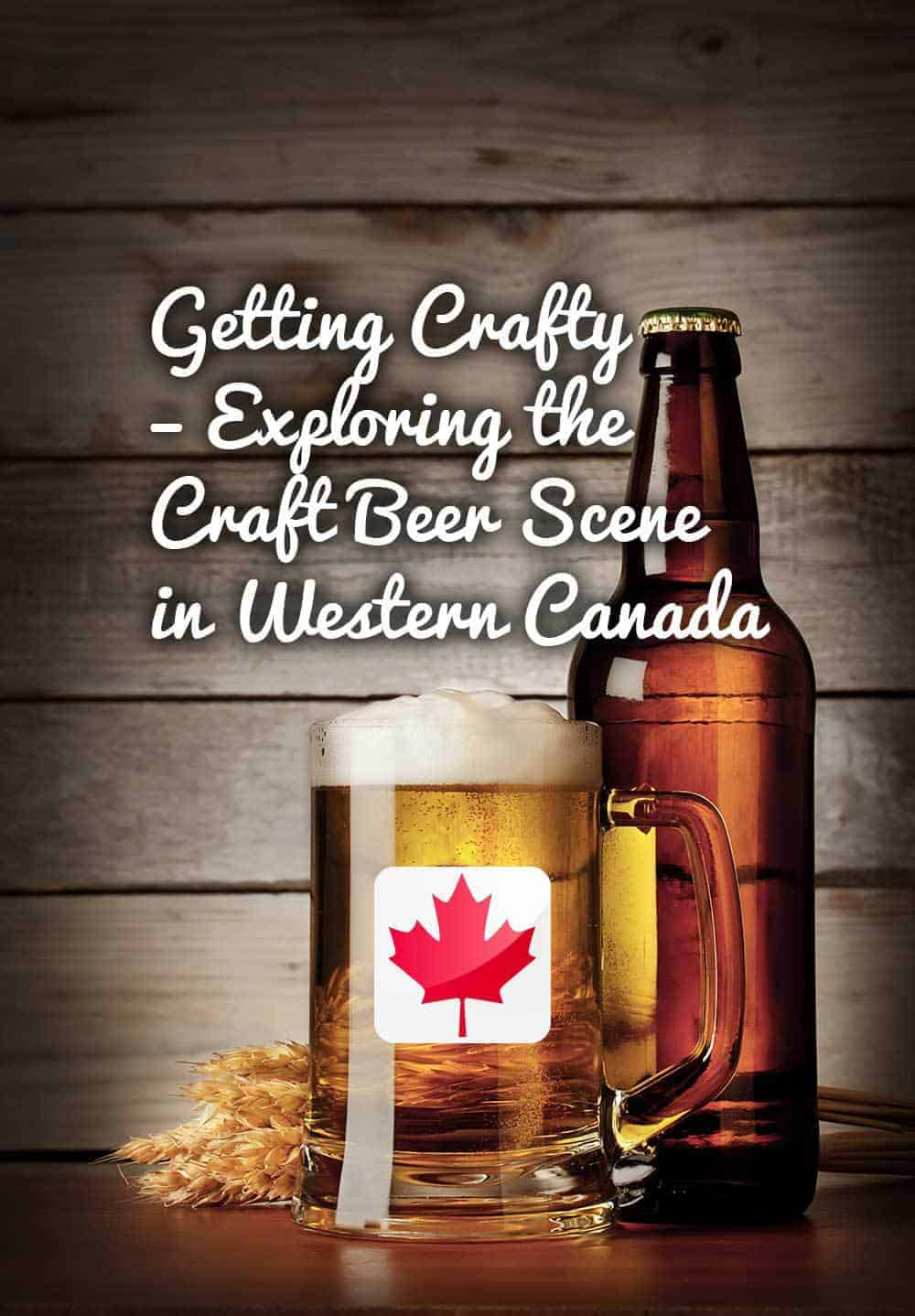 Getting Crafty: Exploring the Craft Beer Scene in Western Canada Calculated Traveller