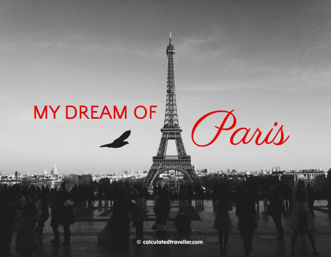 My Dream of Paris France - Calculated Traveller
