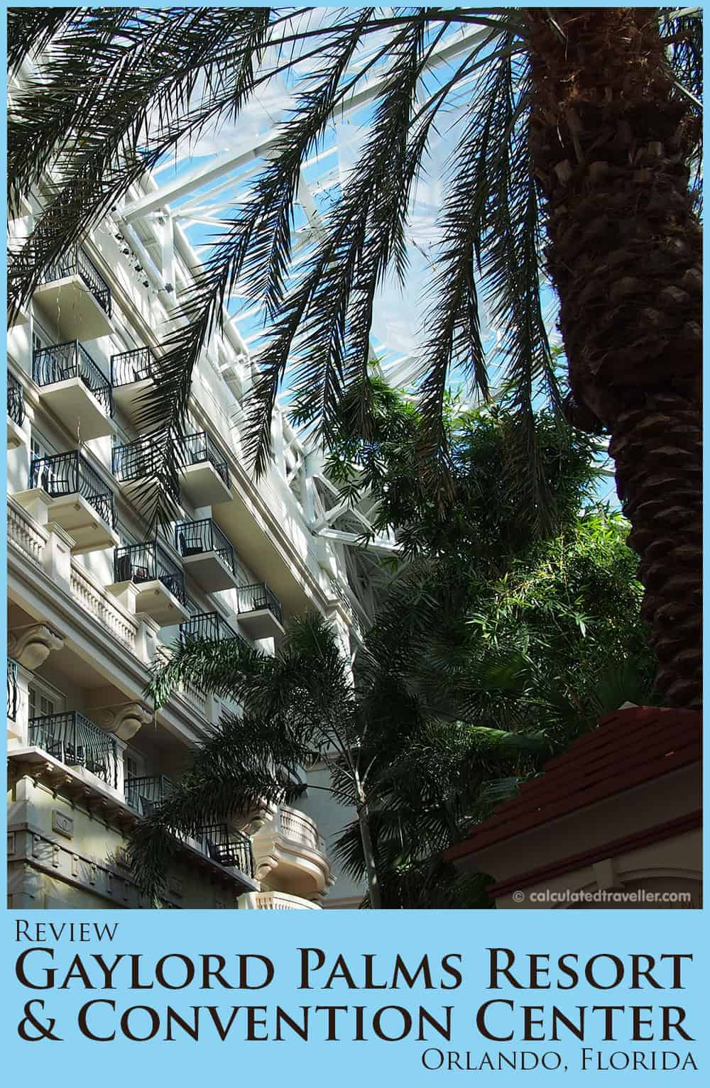 Review: Gaylord Palms Resort and Convention Center Orlando Florida by Calculated Traveller