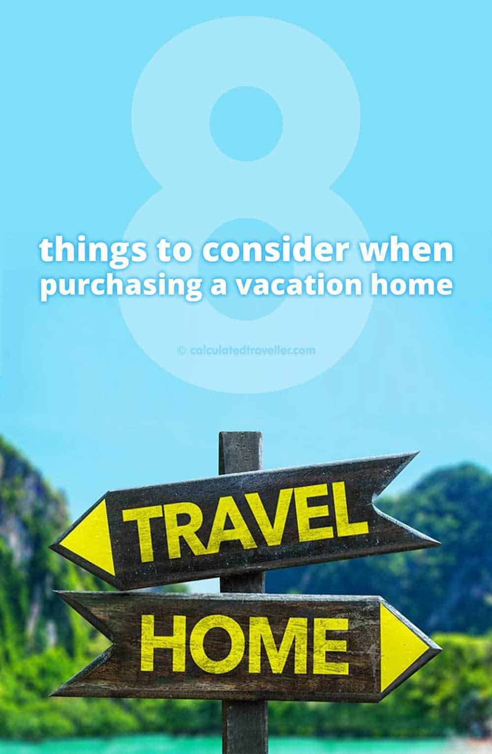 8 Things to Consider when Purchasing a Vacation Home by Calculated Traveller