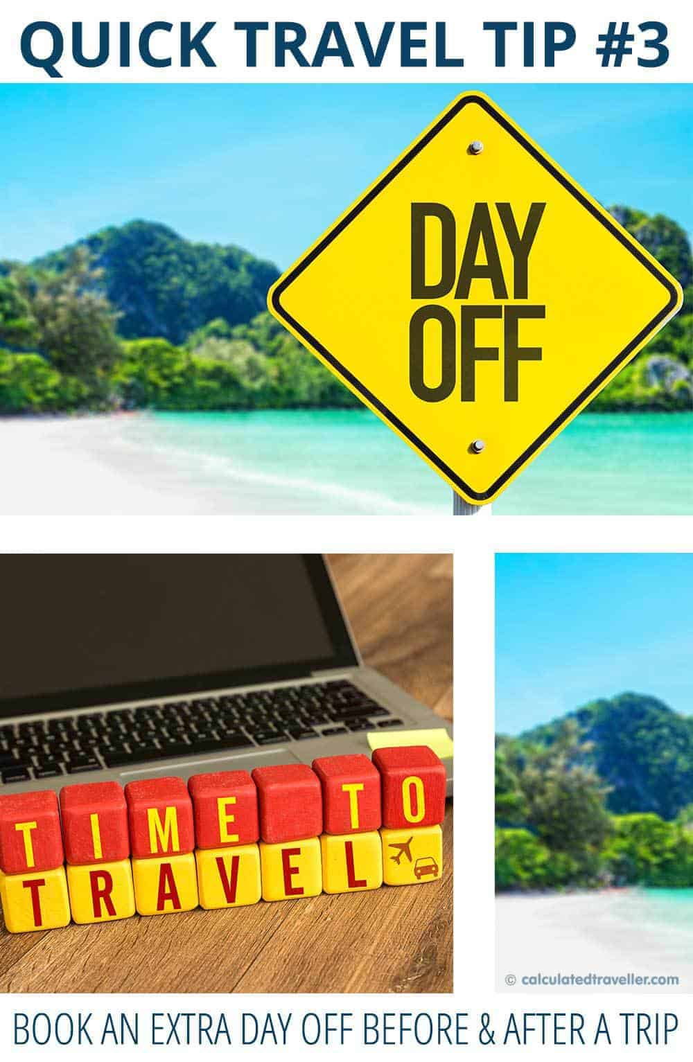 Quick Travel Tip #3 by Calculated Traveller – Book an Extra Day off Before and After a Trip