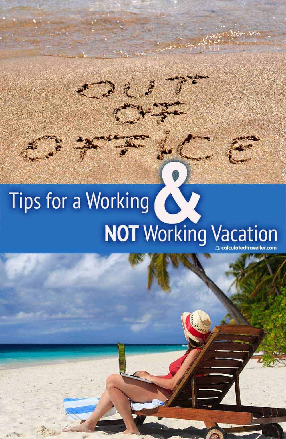 Tips for a Working (and NOT Working) Vacation by Calculated Traveller