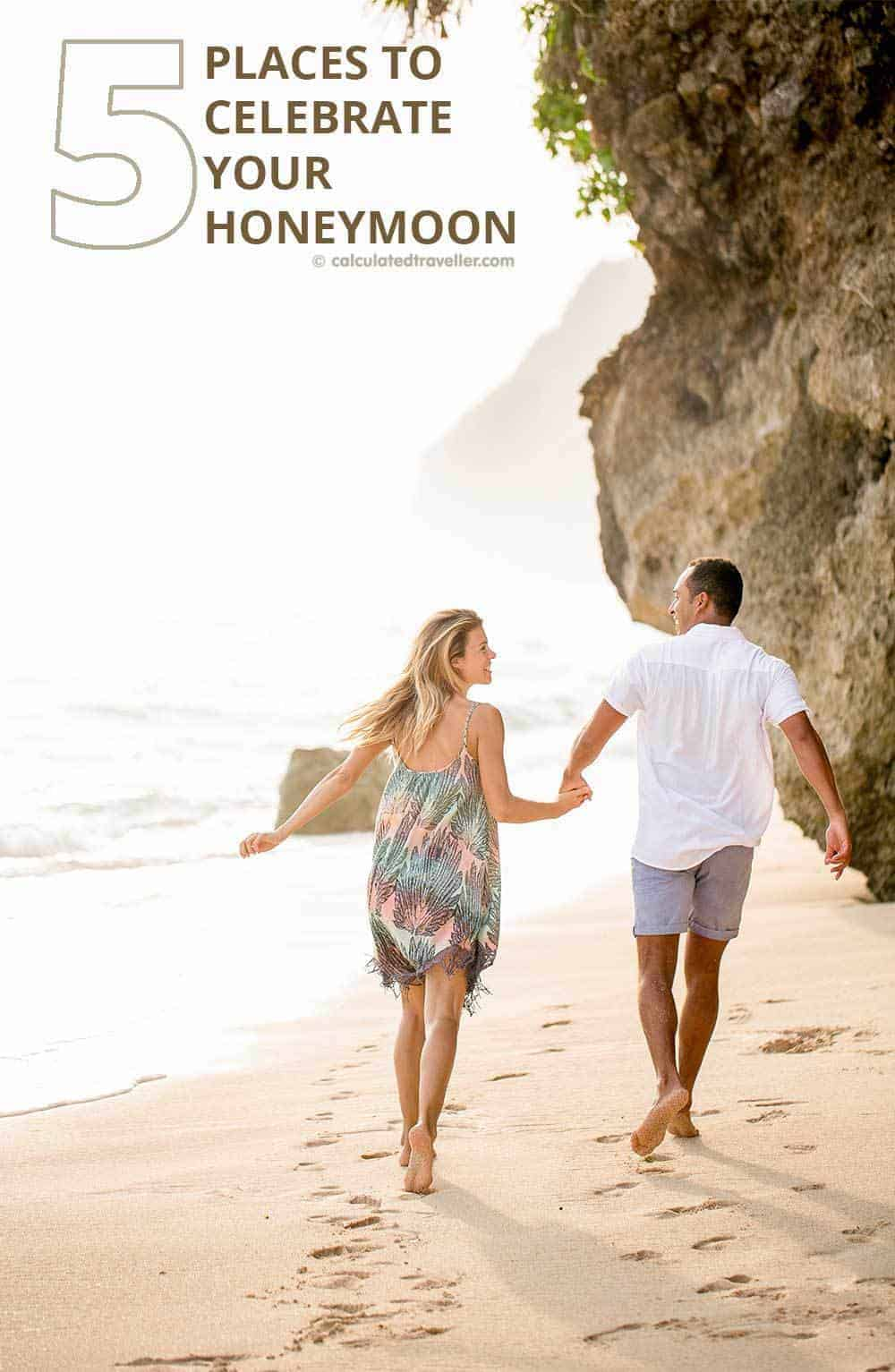 Top 5 Places to Celebrate your Honeymoon by Calculated Traveller