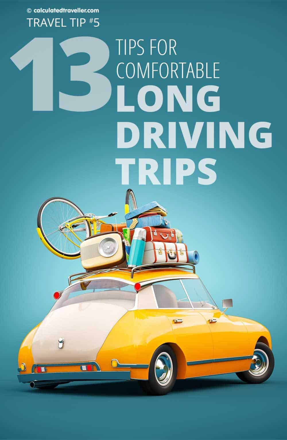 Calculated Traveller Magazine provides a quick rundown of 13 tips for comfortable long driving trips and road trips for both the driver and the passenger.