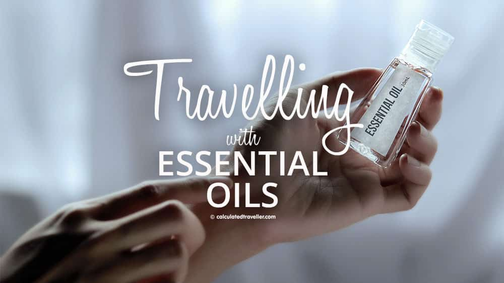 Travelling with Essential Oils.