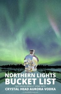 My Northern Lights Bucket List with Crystal Head Vodka - Day Dream Drink at Home (including a recipe) | DRINK | RECIPE | COCKTAIL | VODKA | AURORA