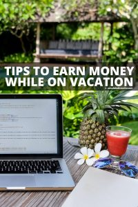 Eight Ways To Earn Money While On Vacation